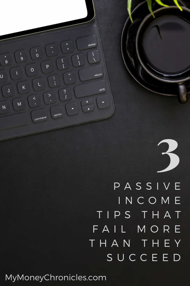 3 Passive Income Tips that Fail More Than They Succeed