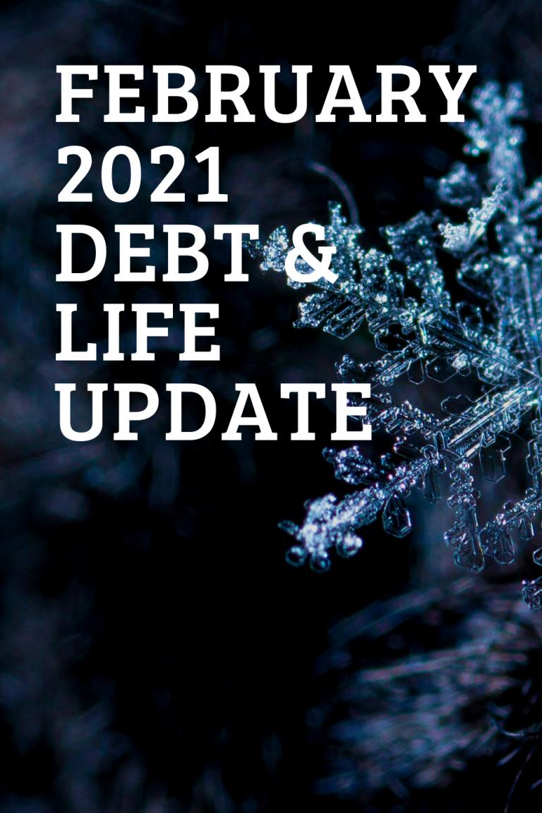 February 2021 Debt & Life Update